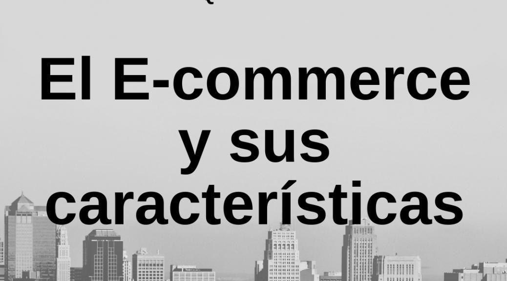 El e commerce y características